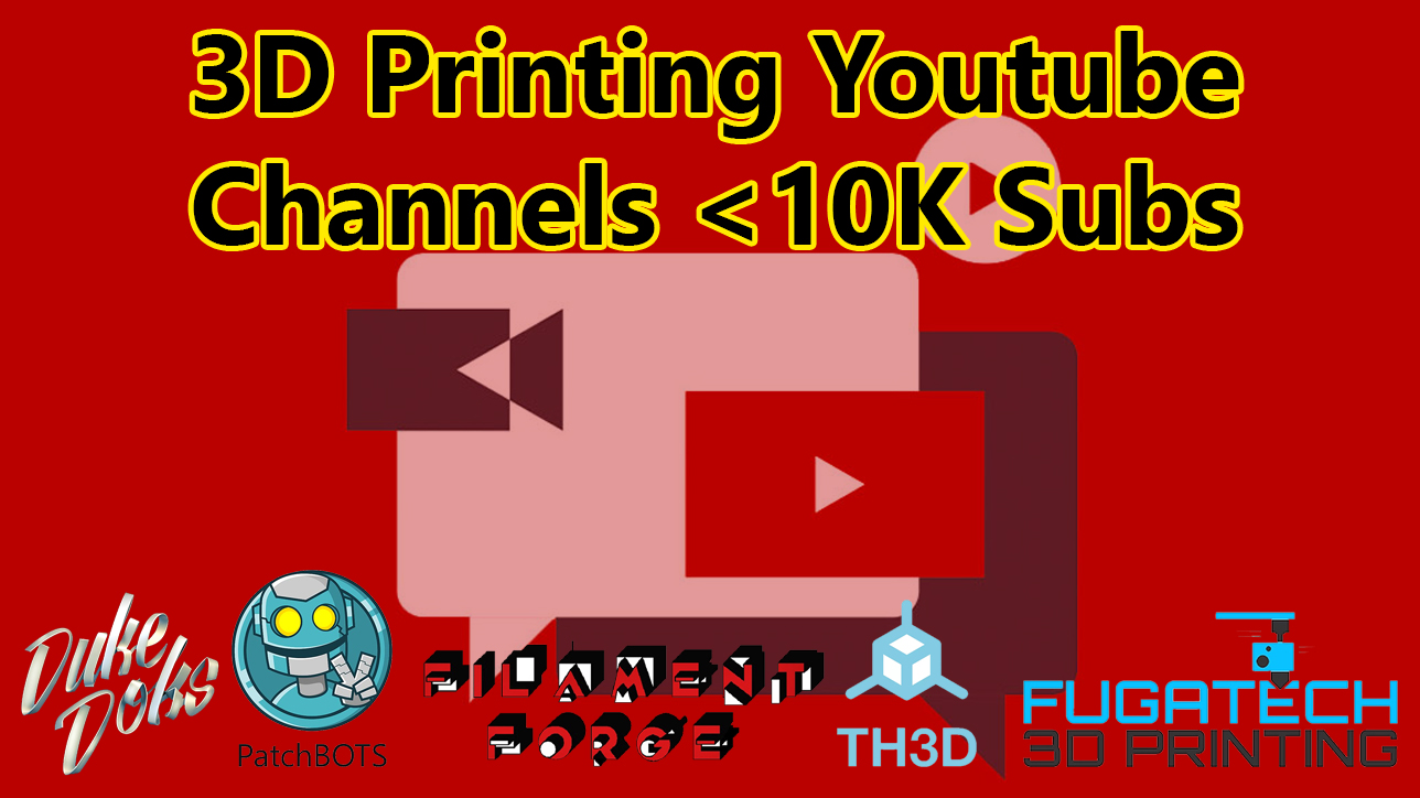 3D Printing Channels under 10K Subs